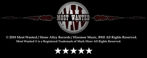 © 2018 Most Wanted / Stone Alley Records / Hisemoe Music, BMI All Rights Reserved. Most Wanted ® is a Registered Trademark of Mark Hiser All Rights Reserved.